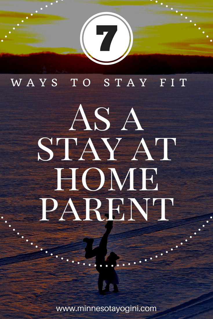 7 Ways to Stay Fit as a Stay at Home Parent - creative ways to get fit while having fun with your kids