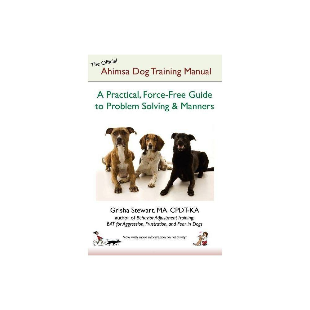 The Official Ahimsa Dog Training Manual 4 Edition By Grisha