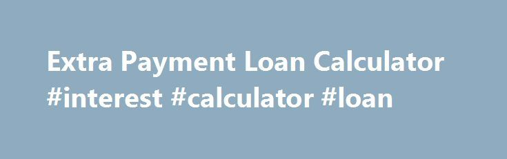 Extra Payment Loan Calculator #Interest #Calculator #Loan Http