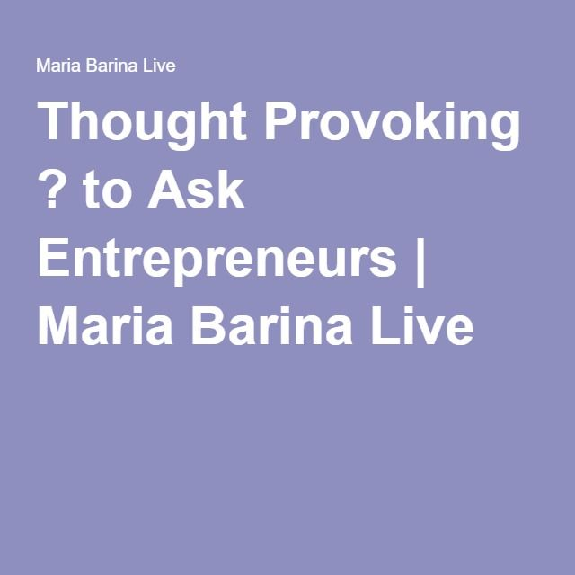 Thought Provoking ? to Ask Entrepreneurs Maria Barina Live   - questions to ask entrepreneurs
