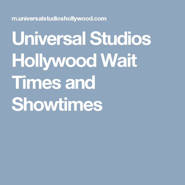 Universal Studios Hollywood Wait Times And Showtimes Universal Studios Universal Studios Hollywood Universal Studios Hollywood Tickets