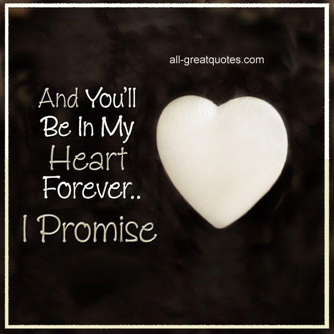 And Youll Be In My Heart Forever I Promise Quotes Pinterest