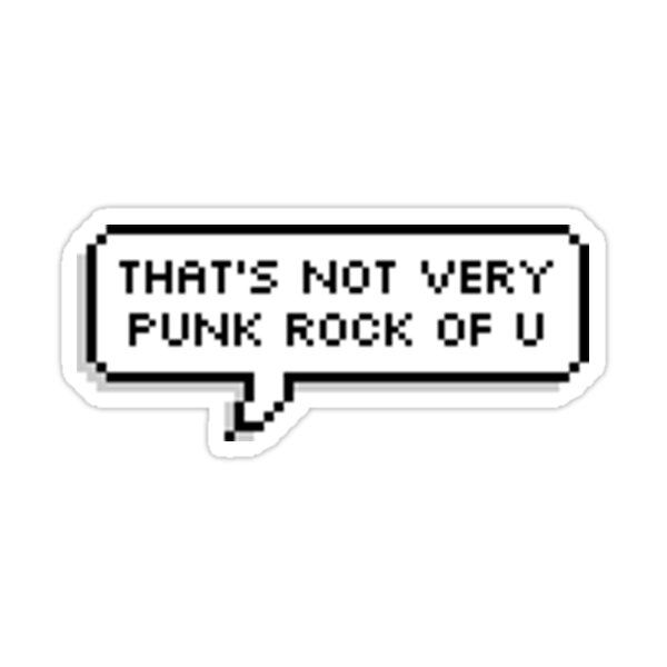 That's Not Very Punk Rock Of You Sticker by expelliarmus