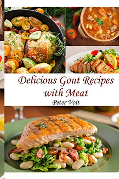 Delicious Gout Recipes With Meat By Peter Voit Independently Published Gout Diet Recipes Gout Meal Plan Gout Recipes