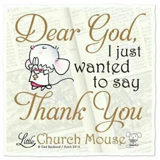 Dear God, I just wanted to say Thank You ~ Little Church Mouse