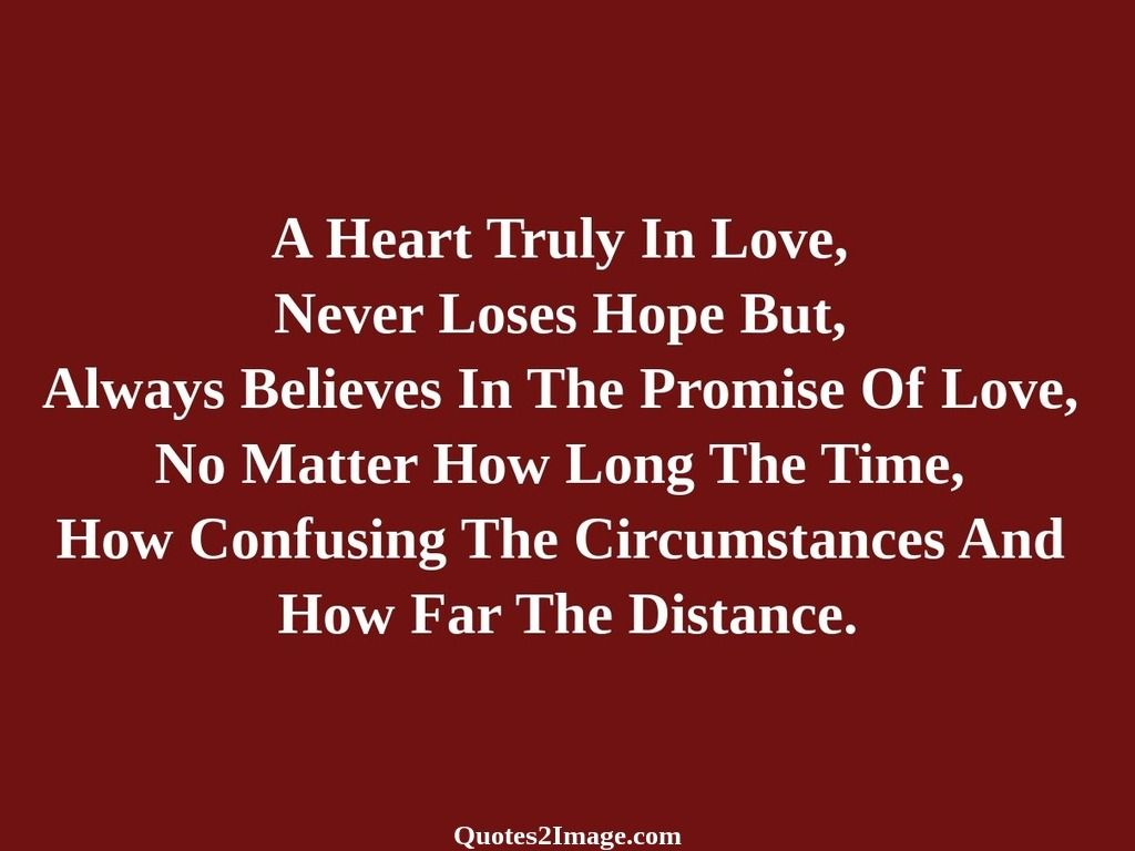 A Heart Truly In Love Never Loses Hope But Always Believes In The Promise