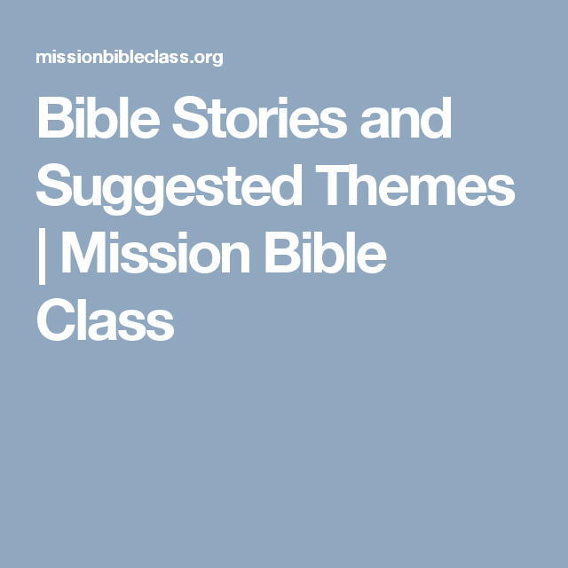 Bible Stories and Suggested Themes   Mission Bible Class