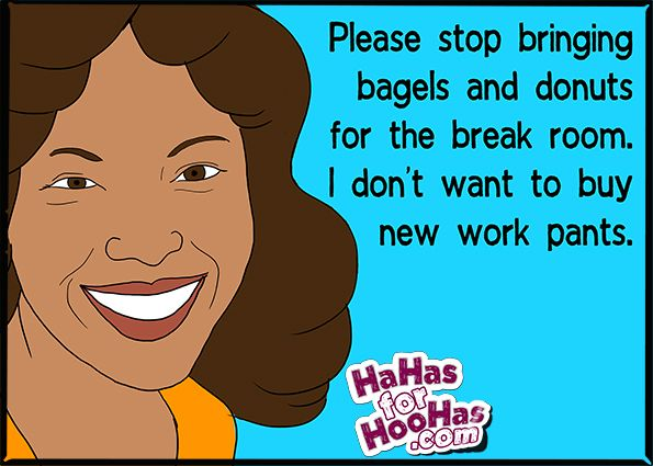 Please stop bringing bagels and donuts for the break room. | Funny ...
