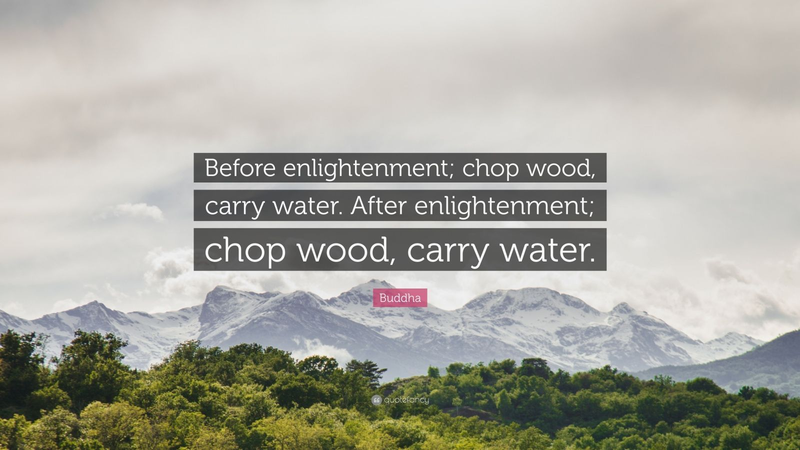 Quotes About Water Before Enlightenment Chop Wood Carry Water After Enlightenment Chop Wood Carr God Loves You Quotes God Loves You Love Yourself Quotes