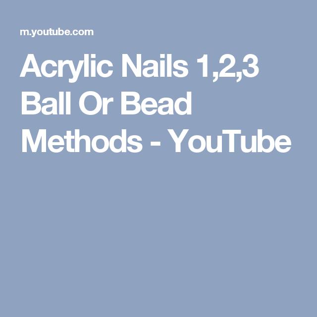 Acrylic Nails 1 2 3 Ball Or Bead Methods Youtube Acrylic Nails Method 3 Balls