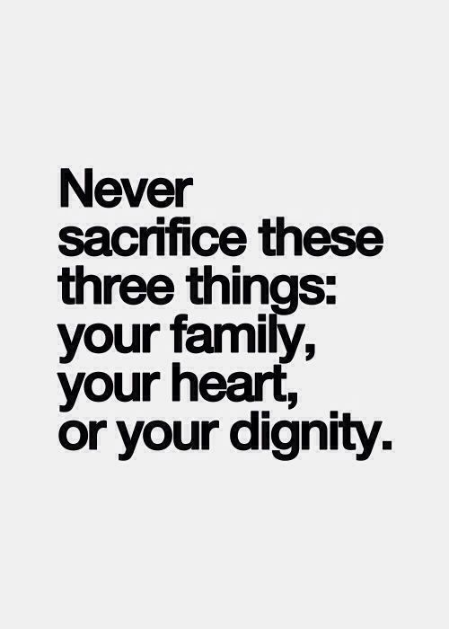 Quotes About The Importance Of Family Mesmerizing Never Sacrifice These Three Things Your Family Your Heart Or Your . Inspiration