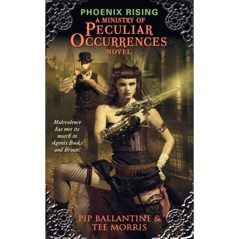 Phoenix Rising (Ministry of Peculiar Occurances #1) by Pip Ballantine & Tee Morris