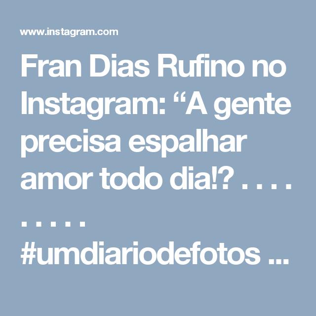 """Fran Dias Rufino no Instagram: """"A gente precisa espalhar amor todo dia!❤ . . . . . . . . . #umdiariodefotos #vscografia #suafotografiaaq #vscofotografia_ #instarefa…"""""""