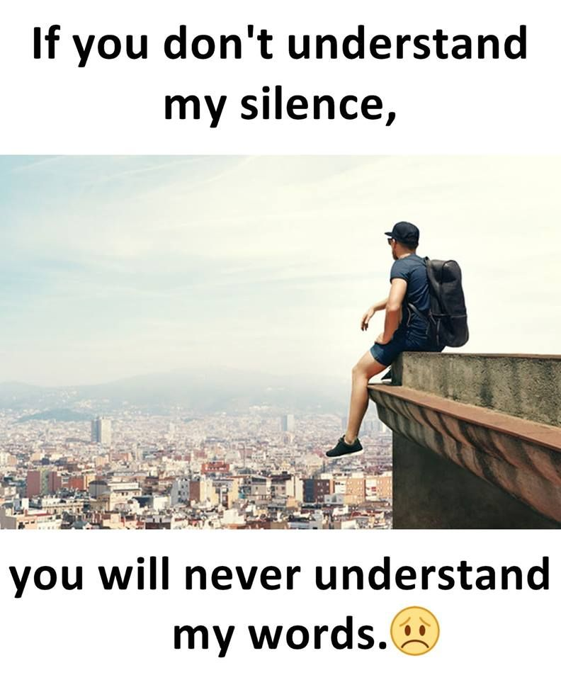 If You Dont Understand My Silence You Will Never Understand My