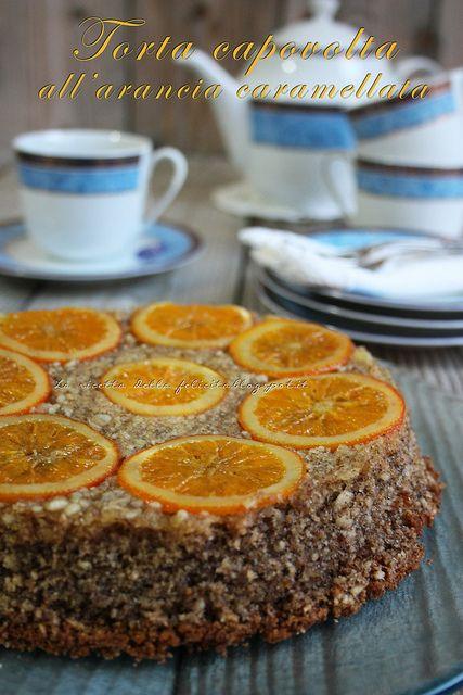 Torta capovolta all'arancia caramellata - La ricetta della felicità