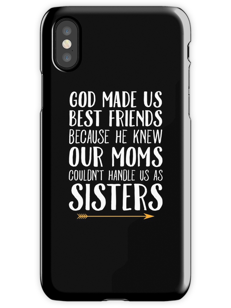 'God Made Us Best Friends Because He Knew Our Moms Couldn't Handle Us As Sisters - Best Friends' iPhone Case by alexmichel