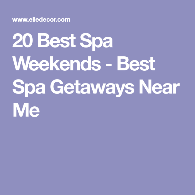 These Luxe Destination Spas Are A Road Trip Away Spa Getaways Spa Weekend Destination Spa