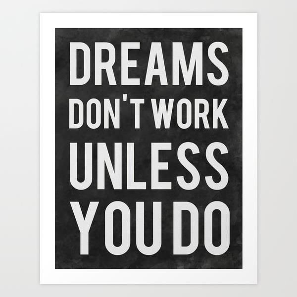 Dreams Don't Work Unless You Do by Kimsey Price motivational poster word art print black white inspirational quote motivationmonday quote of the day motivated type swiss wisdom happy fitspo inspirational quote