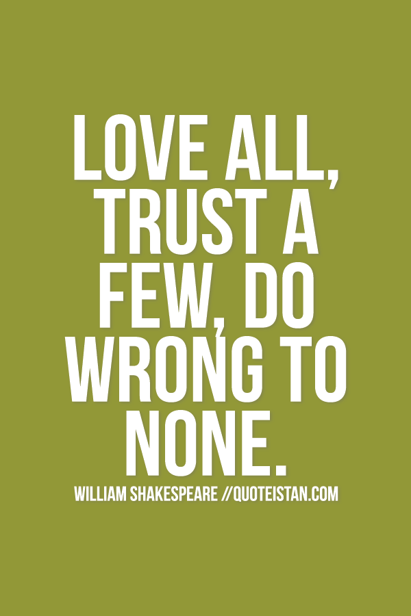 Love All Trust A Few Do Wrong To None Trust Quotes Pinterest