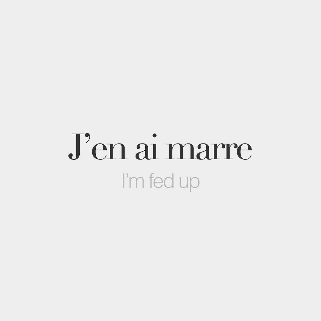 French Words J En Ai Marre I M Fed Up J ɑ N E Maʁ French Quotes French Words Quotes French Words
