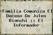 http://tecnoautos.com/wp-content/uploads/imagenes/tendencias/thumbs/familia-comunica-el-deceso-de-jules-bianchi-el-informador.jpg Jules Bianchi. Familia comunica el deceso de Jules Bianchi :: El Informador, Enlaces, Imágenes, Videos y Tweets - http://tecnoautos.com/actualidad/jules-bianchi-familia-comunica-el-deceso-de-jules-bianchi-el-informador/