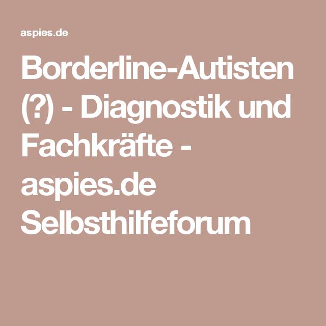 """Asperger gemeinsamkeiten und borderline """"Mein"""" Borderline"""