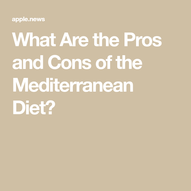 What Are The Pros And Cons Of The Mediterranean Diet Food Network Mediterranean Diet Mediterranean Diet Recipes Diet