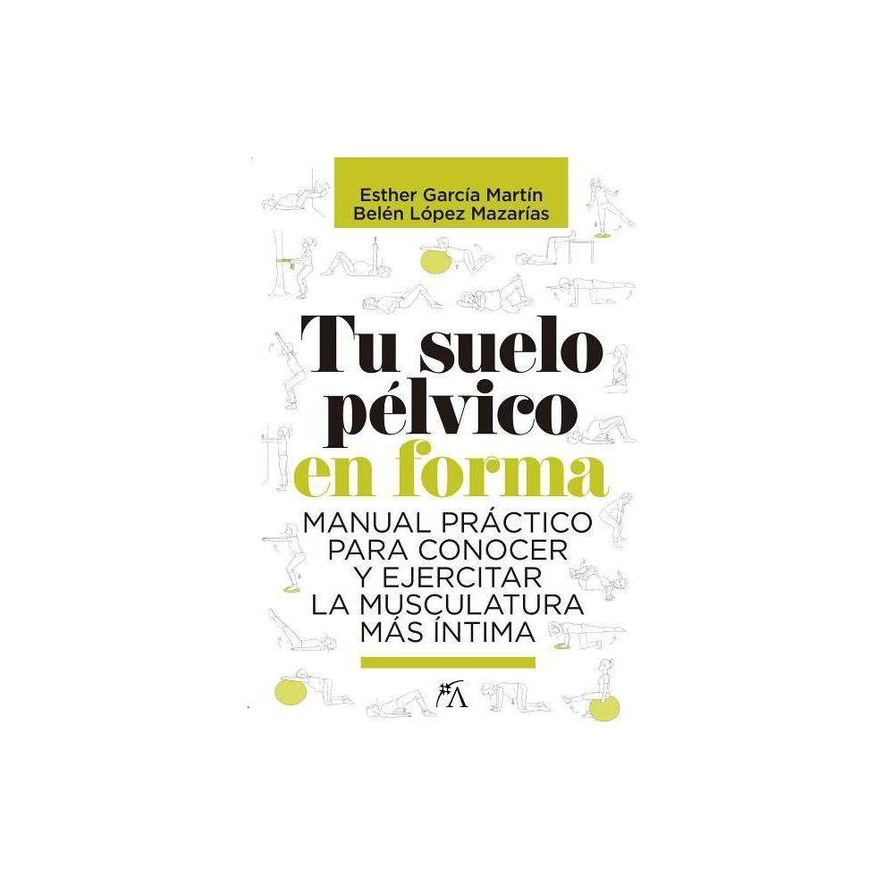 Tu Suelo Pelvico En Forma - by Belen Lopez Mazarias (Paperback)