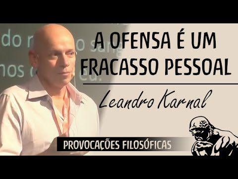 A Ofensa é Um Fracasso Pessoal Leandro Karnal Frases De