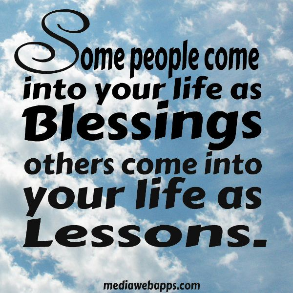 Some People Come Into Your Life As Blessings Others Come Into Your Life As Lessons By Mollielove Via Flickr Blessed Quotes Life Quotes Words