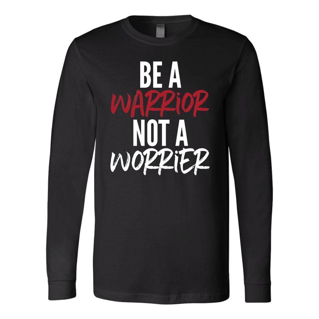 Be a warrior not a worrier long sleeve t-shirt
