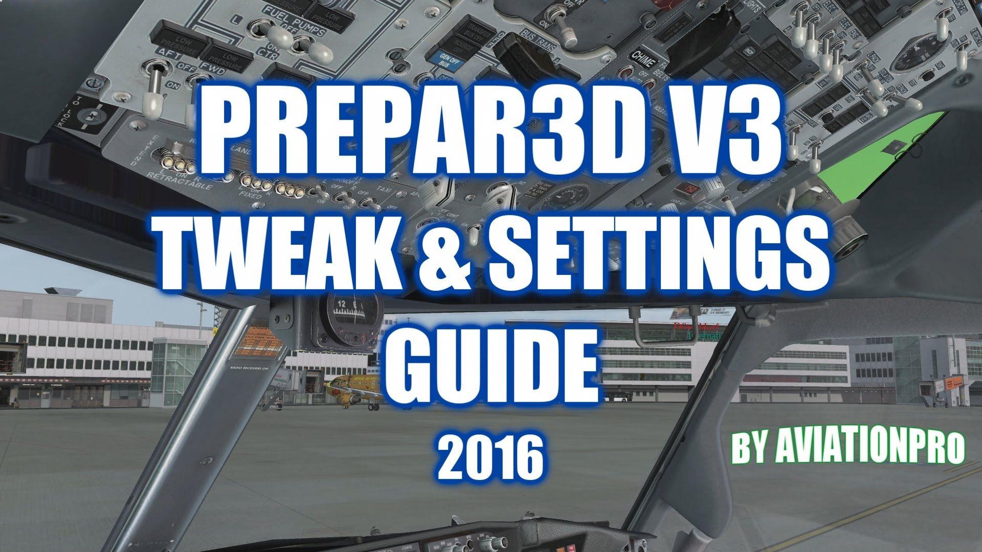AviationPro's Prepar3D V3 Tweak & Settings Guide! [2016