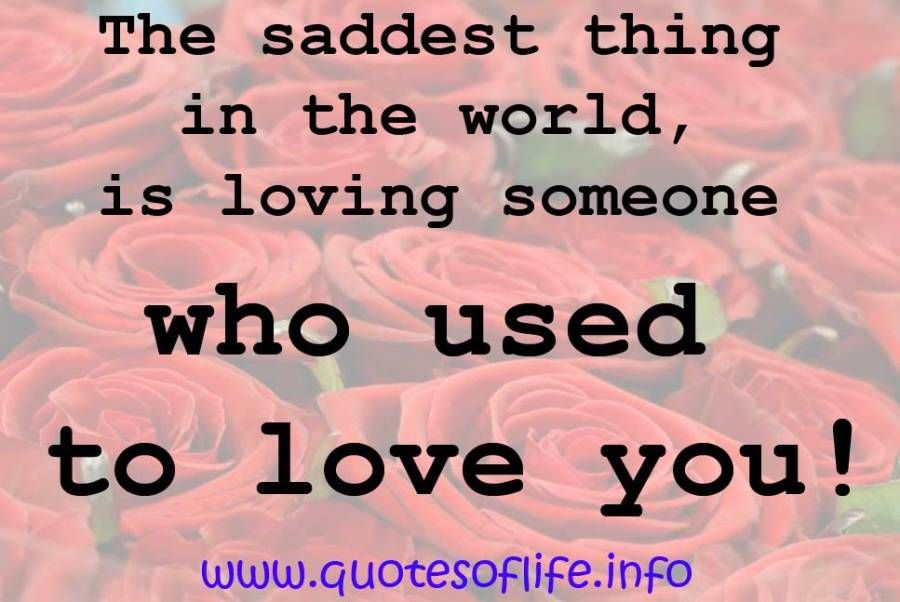 The saddest thing in the world, is loving someone who used to love ...