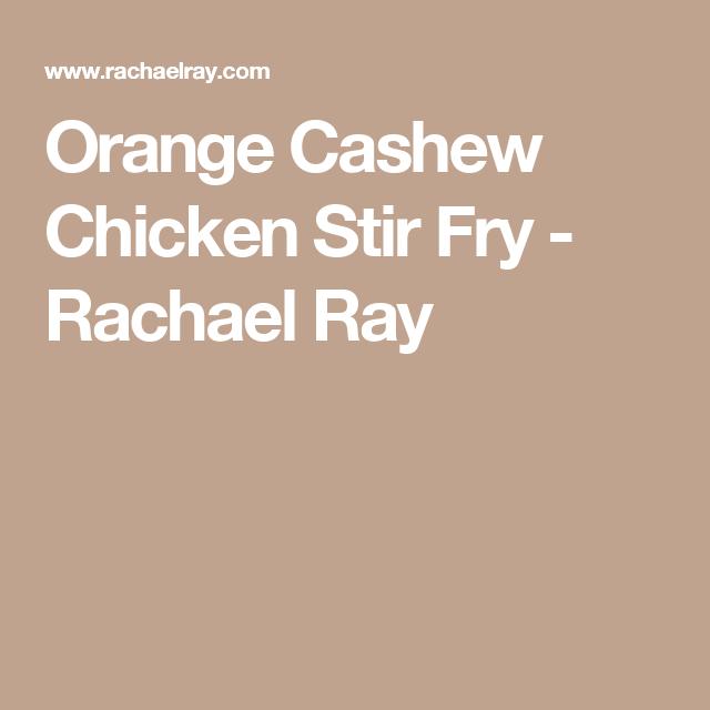 Orange Cashew Chicken Stir Fry - Rachael Ray