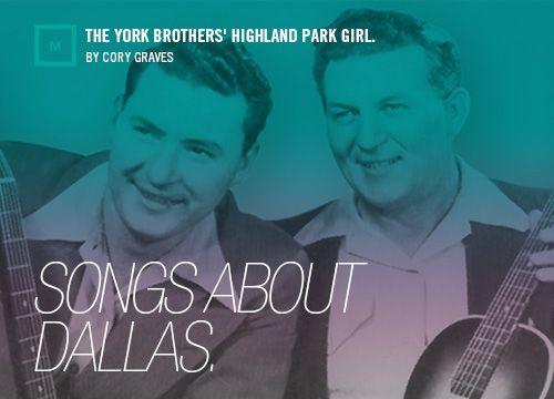 There are a ton of songs about or inspired by Dallas, and they say a lot about who we are. So each week in this space, we'll take a closer week at one of these songs -- and we'll try to determine what, exactly, they say about this great city of ours.     This week we check out the York Brother's Highland Park Girl.