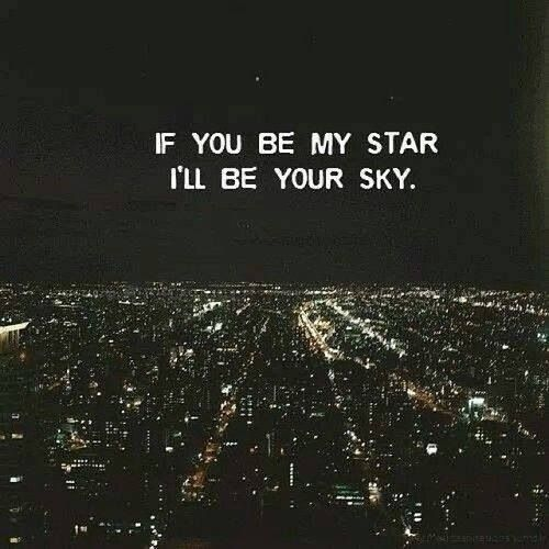 If you would be my star, I'll be your sky.
