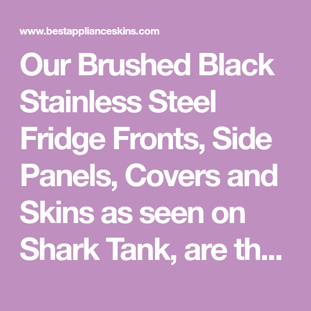 Our Brushed Black Stainless Steel Fridge Fronts Side Panels Covers And Skins As Seen On Shark Tank Black Stainless Steel Stainless Steel Fridge Brushed Black
