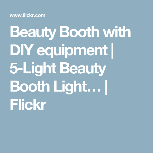 Beauty Booth with DIY equipment | 5-Light Beauty Booth Light… | Flickr