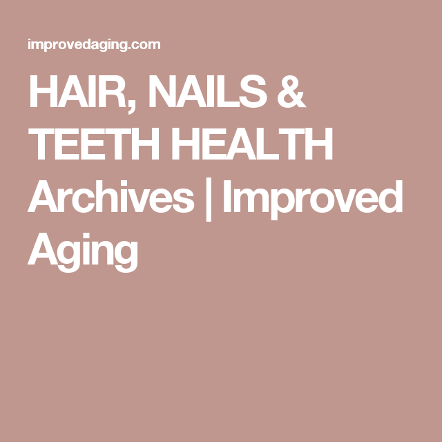 HAIR, NAILS & TEETH HEALTH Archives | Improved Aging