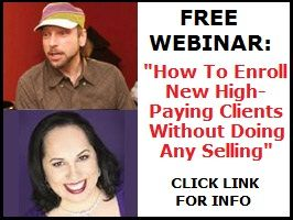 "Join me for a fabulous webinar with my friend Bill Baren on ""How to Enroll New High-Paying Clients Without Doing Any Selling.""  Click here for more info: http://www.billbaren.com/webinar-pj"