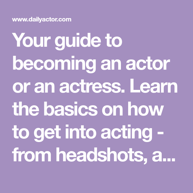 How To Become An Actor Or Actress Acting Tips Actors Acting