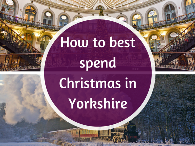 How to best spend Christmas in Yorkshire