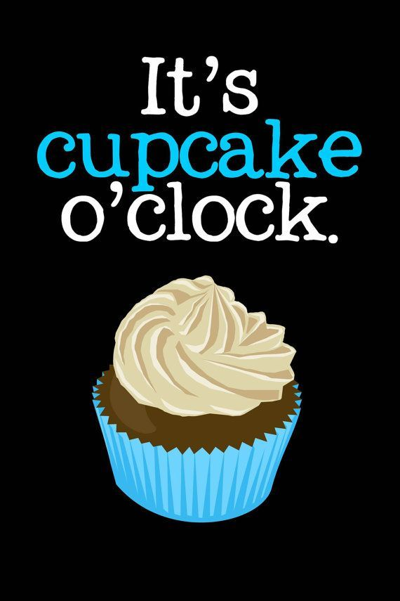 It S Cupcake Time All Day Every Day Words To Live By