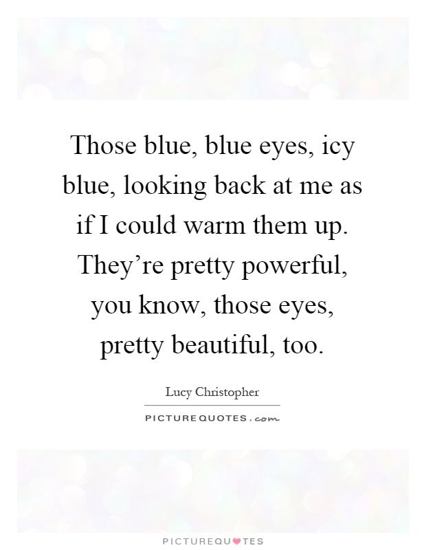 Pretty Blue Eyes Picture Quotes Go For It Quotes Words