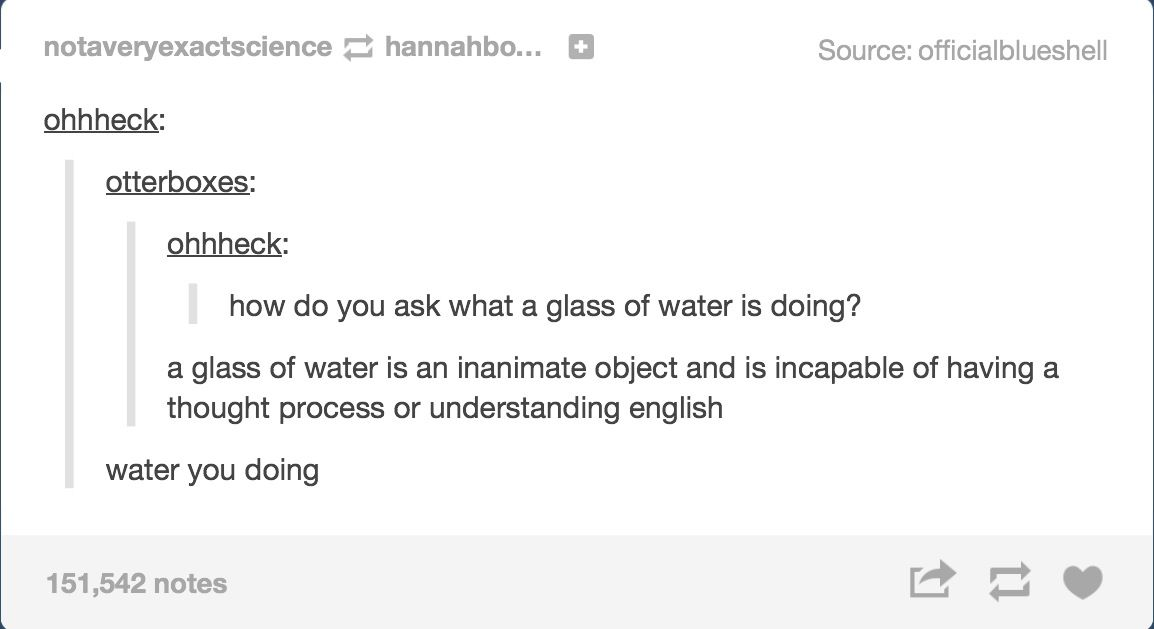 Water does not hear! Water you doing? *Facepalm*