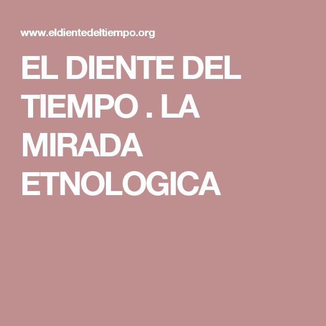 EL DIENTE DEL TIEMPO . LA MIRADA ETNOLOGICA