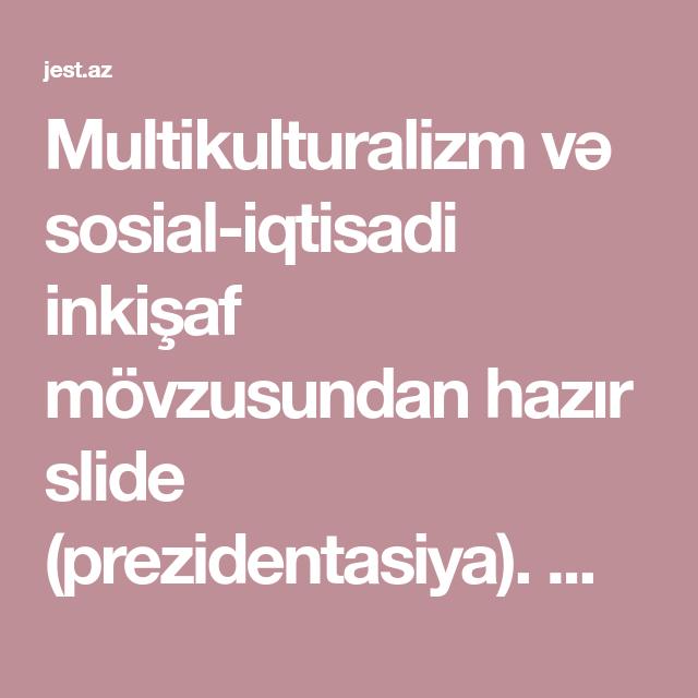 Multikulturalizm Və Sosial Iqtisadi Inkisaf Movzusundan Hazir Slide Prezidentasiya Maksimum Bal Almaginiz Ucun Mukəmməl Slidedir