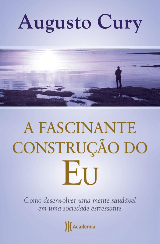 A Fascinante Construcao Do Eu Augusto Cury Livros De