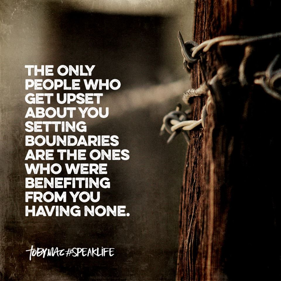 The Only People Who Get Upset About Setting Boundaries Are The Ones Who Were Benefiting From You Hav Funny Quotes About Life Life Quotes To Live By Life Quotes