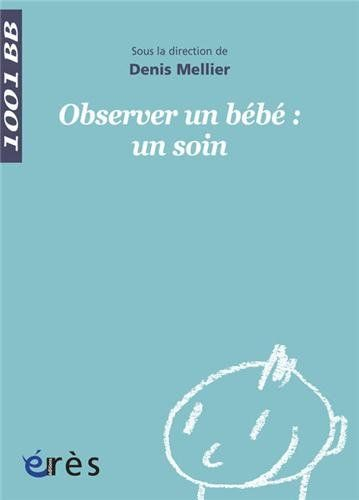 Amazon Fr Observer Un Bebe Un Soin Denis Mellier Vincent Bompard Nathalie Colas Patrick Mauvais Colle Education Bienveillante Mellier Psychomotricite